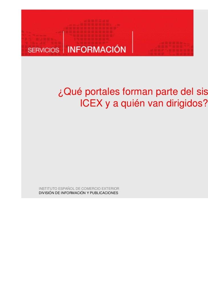 ¿Qué portales forman parte del sistema             ICEX y a quién van dirigidos?INSTITUTO ESPAÑOL DE COMERCIO EXTERIORDIVI...