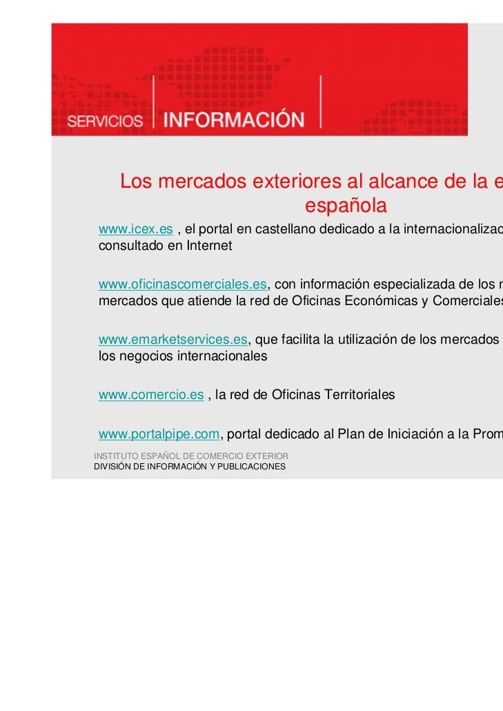 Los mercados exteriores al alcance de la empresa                        españolawww.icex.es , el portal en castellano dedi...