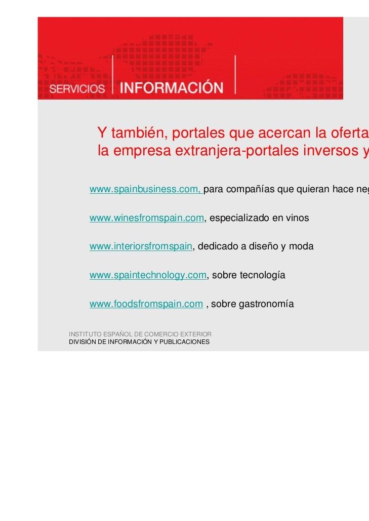 Y también, portales que acercan la oferta española a       la empresa extranjera-portales inversos y sectoriales     www.s...
