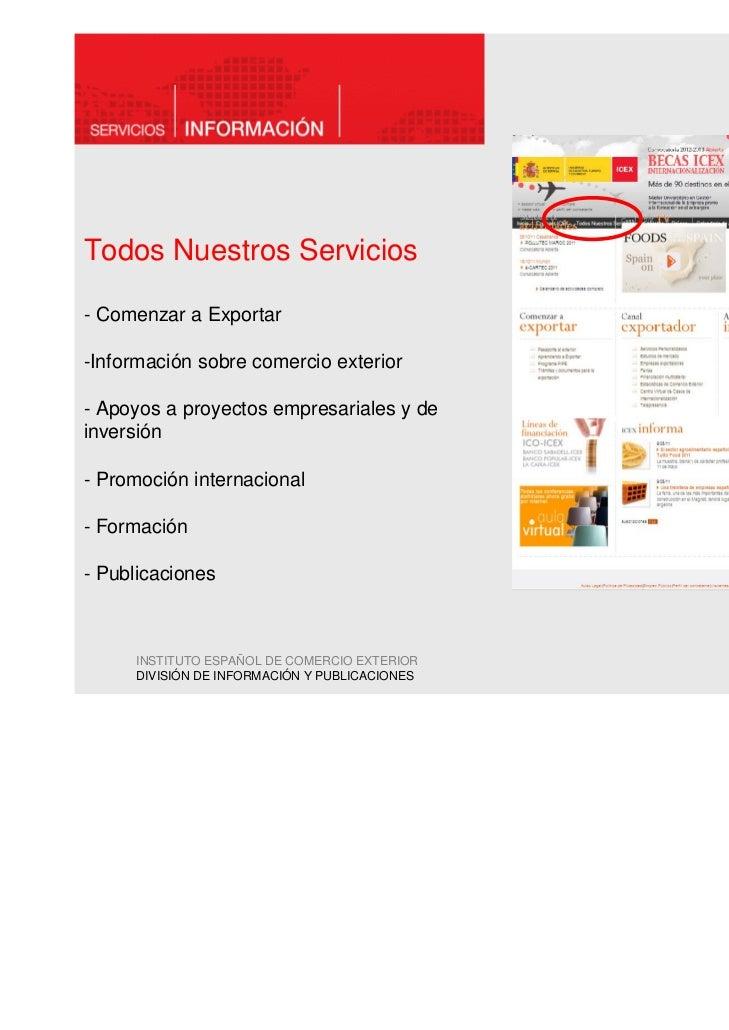 Todos Nuestros Servicios- Comenzar a Exportar-Información sobre comercio exterior- Apoyos a proyectos empresariales y dein...