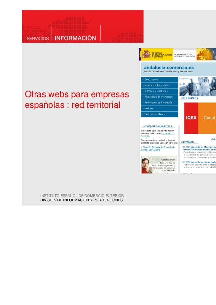 Otras webs para empresasespañolas : red territorial    INSTITUTO ESPAÑOL DE COMERCIO EXTERIOR    DIVISIÓN DE INFORMACIÓN Y...
