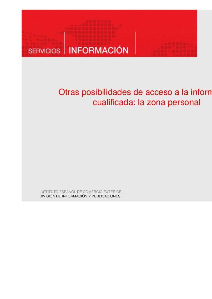Otras posibilidades de acceso a la información                cualificada: la zona personalINSTITUTO ESPAÑOL DE COMERCIO E...