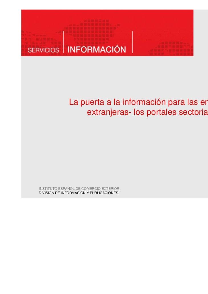 La puerta a la información para las empresas                  extranjeras- los portales sectorialesINSTITUTO ESPAÑOL DE CO...
