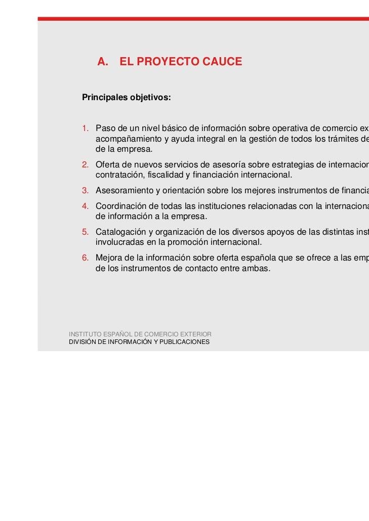 A. EL PROYECTO CAUCE   Principales objetivos:   1. Paso de un nivel básico de información sobre operativa de comercio exte...