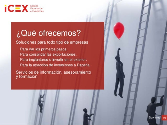 10Servicios¿Qué ofrecemos?Soluciones para todo tipo de empresasPara dar los primeros pasos.Para consolidar las exportacion...