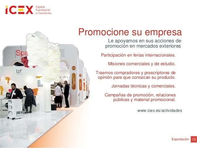 15ExportaciónPromocione su empresaLe apoyamos en sus acciones depromoción en mercados exterioresParticipación en ferias in...