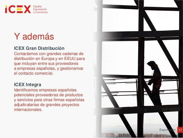17ExportaciónY ademásICEX Gran DistribuciónContactamos con grandes cadenas dedistribución en Europa y en EEUU paraque incl...