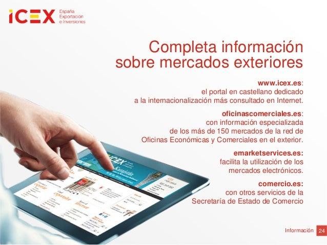 Información 24www.icex.es:el portal en castellano dedicadoa la internacionalización más consultado en Internet.oficinascom...