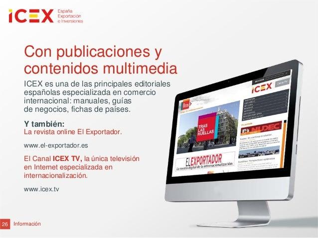 26 InformaciónCon publicaciones ycontenidos multimediaICEX es una de las principales editorialesespañolas especializada en...