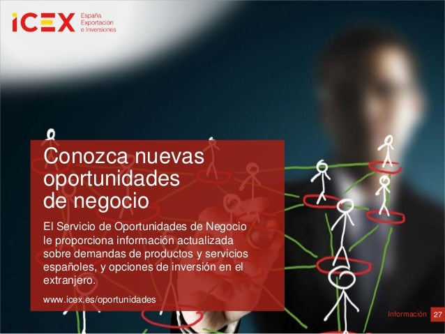 27InformaciónConozca nuevasoportunidadesde negocioEl Servicio de Oportunidades de Negociole proporciona información actual...