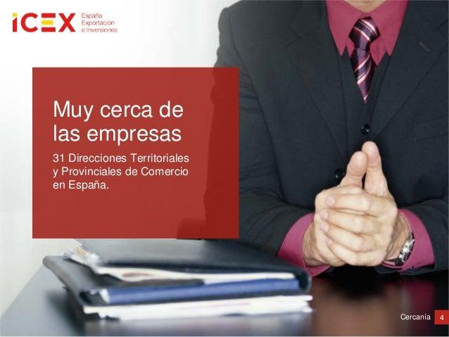 4Cercanía31 Direcciones Territorialesy Provinciales de Comercioen España.Muy cerca delas empresas