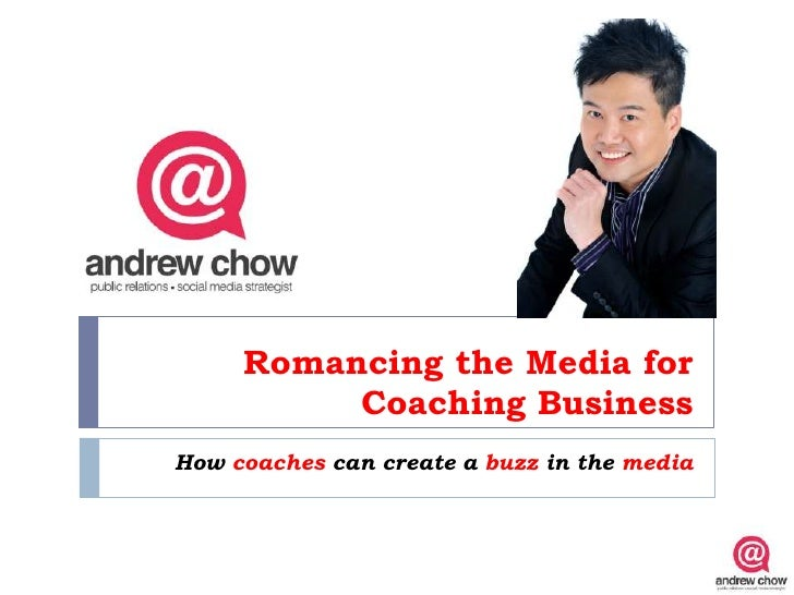 Romancing the Media for          Coaching BusinessHow coaches can create a buzz in the media