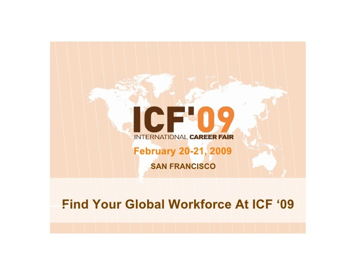 February 20-21, 2009               SAN FRANCISCO     Find Your Global Workforce At ICF '09