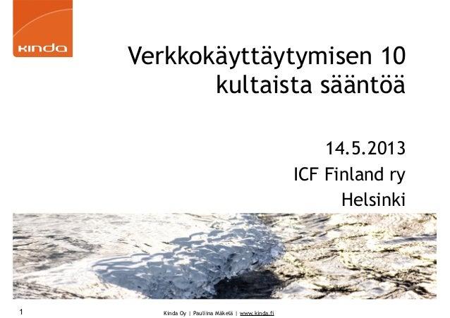 Kinda Oy | Pauliina Mäkelä | www.kinda.fiVerkkokäyttäytymisen 10kultaista sääntöä14.5.2013ICF Finland ryHelsinki1