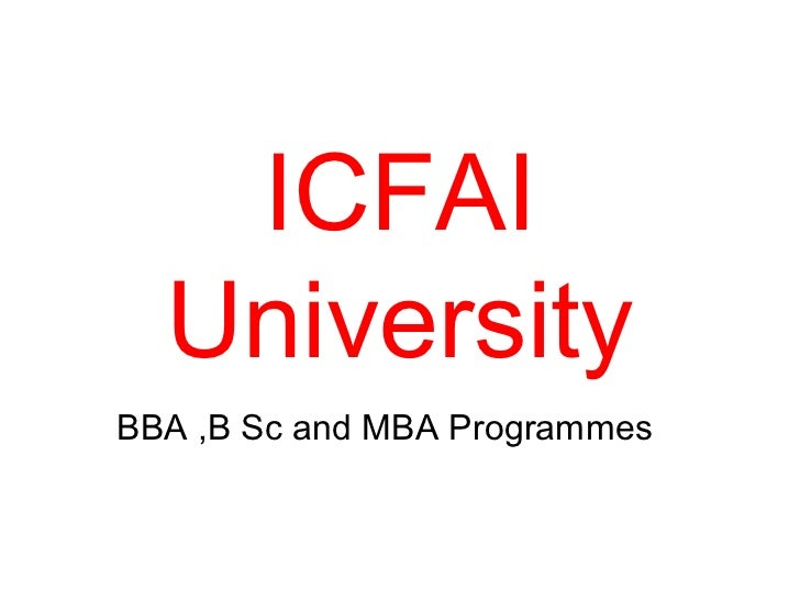 ICFAI  UniversityBBA ,B Sc and MBA Programmes