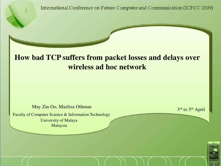 How bad TCP suffers from packet losses and delays over  wireless ad hoc network<br />May Zin Oo, Mazliza Othman<br />Facul...