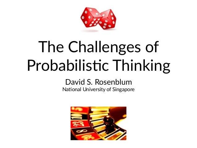 The Challenges of Probabilis1c Thinking David S. Rosenblum Na1onal University of Singapore