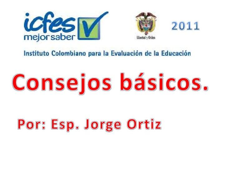 2011<br />Consejos básicos. <br />Por: Esp. Jorge Ortiz<br />