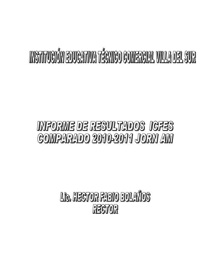 INSTITUCIÓN EDUCATIVA TÉCNICO COMERCIAL VILLA DEL SUR   INFORME DE RESULTADOS ICFES COMPARADO 2010-2011 JORN AMEste inform...