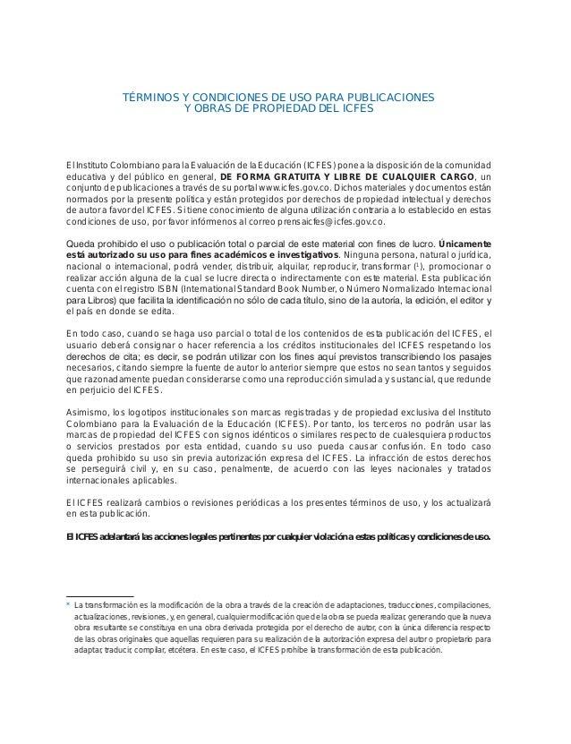 TÉRMINOS Y CONDICIONES DE USO PARA PUBLICACIONES Y OBRAS DE PROPIEDAD DEL ICFES El Instituto Colombiano para la Evaluación...