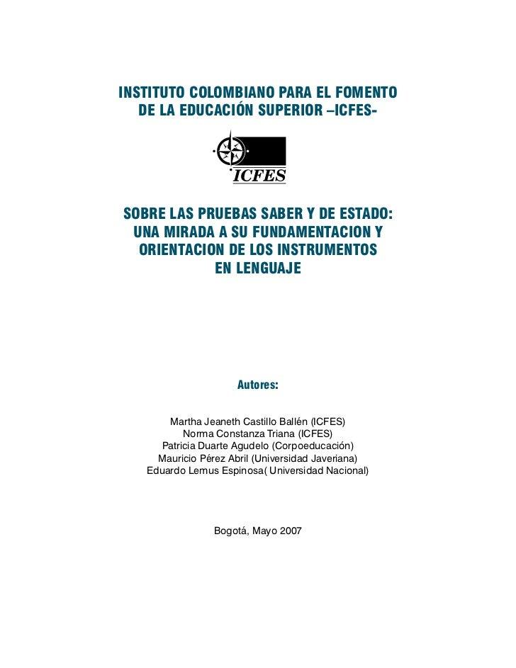 INSTITUTO COLOMBIANO PARA EL FOMENTO   DE LA EDUCACIÓN SUPERIOR –ICFES-SOBRE LAS PRUEBAS SABER Y DE ESTADO: UNA MIRADA A S...