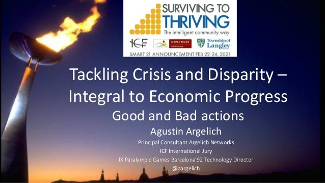 Tackling Crisis and Disparity – Integral to Economic Progress Good and Bad actions Agustin Argelich Principal Consultant A...