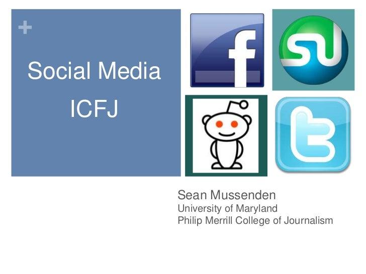 Social Media <br />ICFJ<br />Sean MussendenUniversity of Maryland Philip Merrill College of Journalism<br />