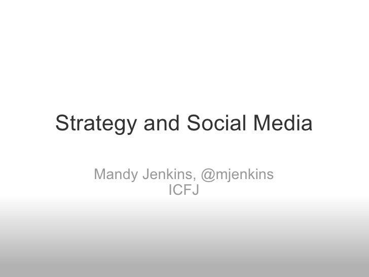 Strategy and Social Media Mandy Jenkins,@mjenkins ICFJ