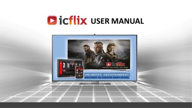 Content 01 1. What is icflix? 2. How to use on Samsung Smart TV 3. How to use on Smartphone/Tablet? 4. Contact details 02 ...