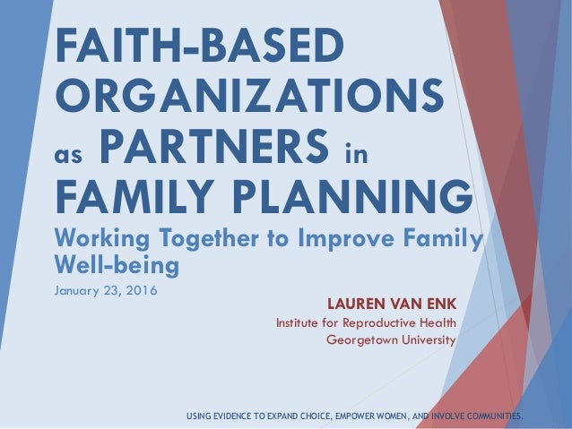 USING EVIDENCE TO EXPAND CHOICE, EMPOWER WOMEN, AND INVOLVE COMMUNITIES. FAITH-BASED ORGANIZATIONS as PARTNERS in FAMILY P...