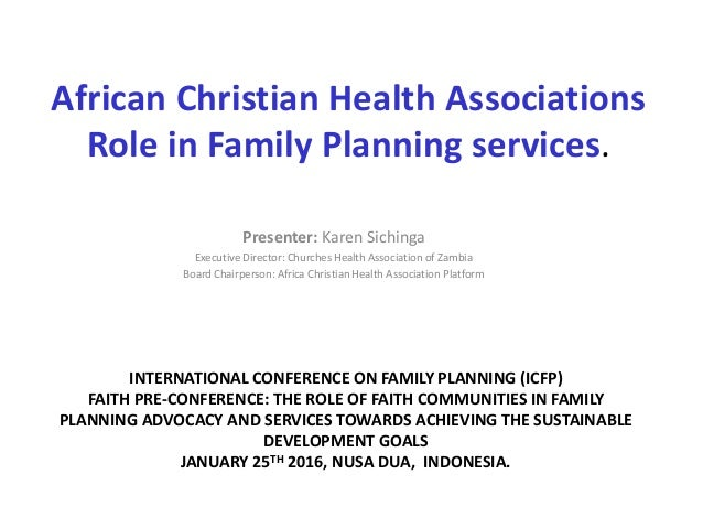 African Christian Health Associations Role in Family Planning services. Presenter: Karen Sichinga Executive Director: Chur...
