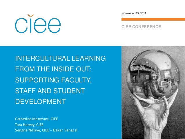 INTERCULTURAL LEARNING FROM THE INSIDE OUT: SUPPORTING FACULTY, STAFF AND STUDENT DEVELOPMENT  CIEE CONFERENCE  November 2...