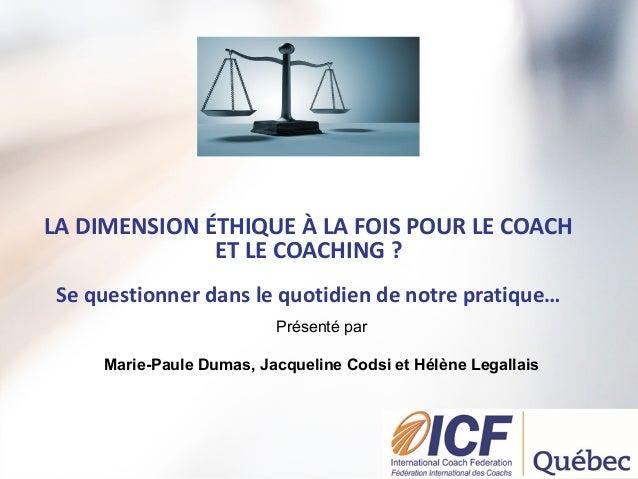 """ICF Synergie : """"La dimension éthique du Coach"""" de Jacqueline Codsi, M-P. Dumas et Hélène Legallais - SLIDEs Slide 2"""