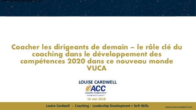 """ICF Synergie : """"Coacher les dirigeants de demain - Le rôle du coaching dans le développement des compétences 2020 dans ce nouveau monde VUCA"""" de Louise Cardwell - SLIDEs Slide 2"""