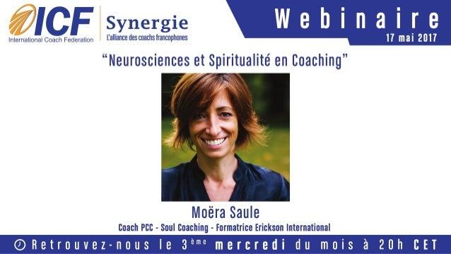 """ICF Synergie : """"Neurosciences et Spiritualité en Coaching"""" de Moëra Saule - SLIDEs"""