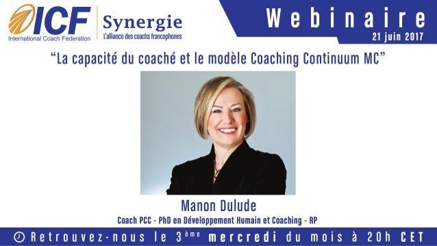 """ICF Synergie : """"La capacité du coaché et le modèle Coaching Continuum MC"""" de Manon Dulude - SLIDEs"""