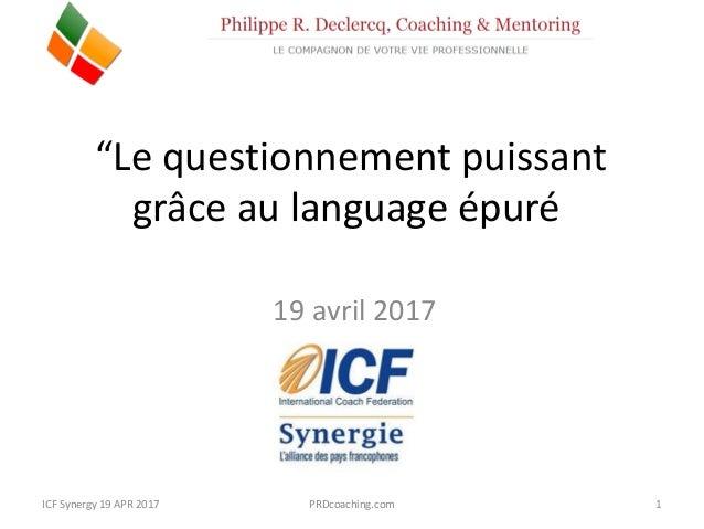 """ICF Synergie : """"Le questionnement puissant avec le Clean Language"""" de Philippe R. Declercq - SLIDEs Slide 2"""