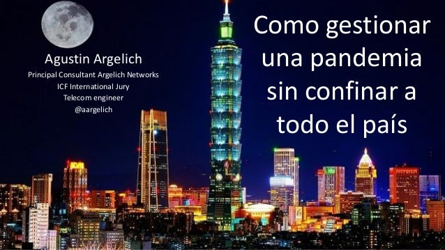 Como gestionar una pandemia sin confinar a todo el país Agustin Argelich Principal Consultant Argelich Networks ICF Intern...