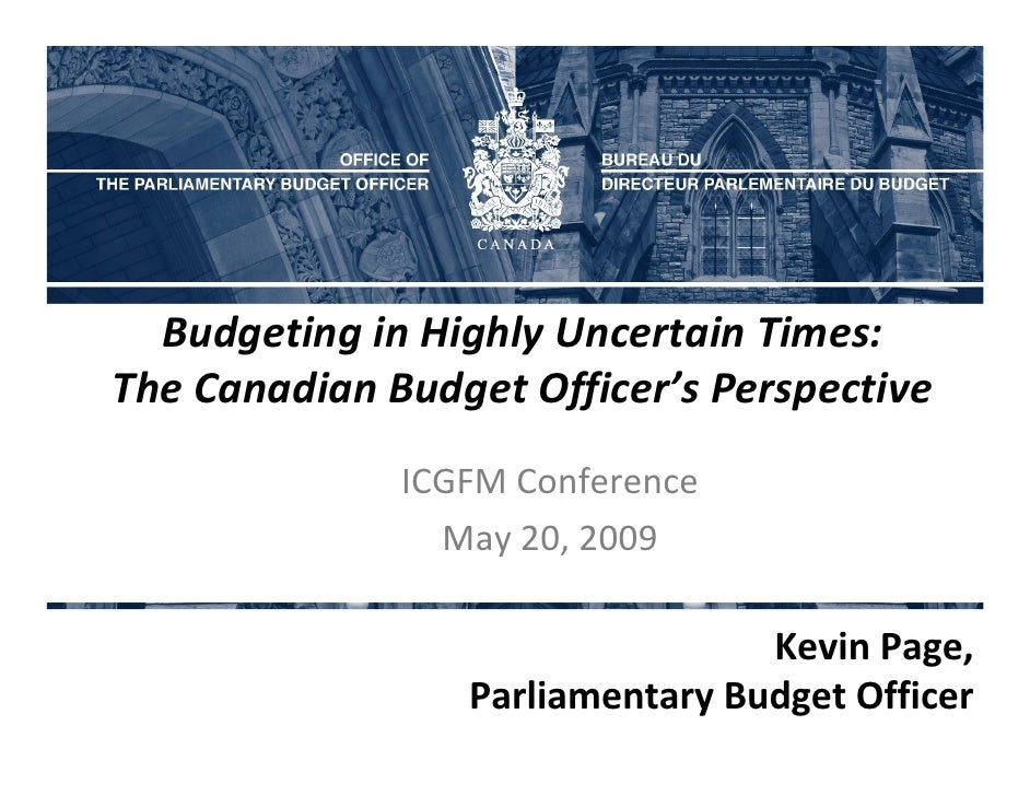 Budgeting in Highly Uncertain Times: The Canadian Budget Officer's Perspective               ICGFM Conference             ...