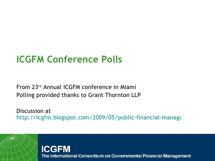 ICGFM Conference Polls  From 23rd Annual ICGFM conference in Miami Polling provided thanks to Grant Thornton LLP  Discussi...