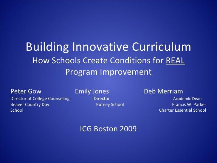 Building Innovative Curriculum How Schools Create Conditions for  REAL  Program Improvement Peter Gow   Emily Jones    Deb...