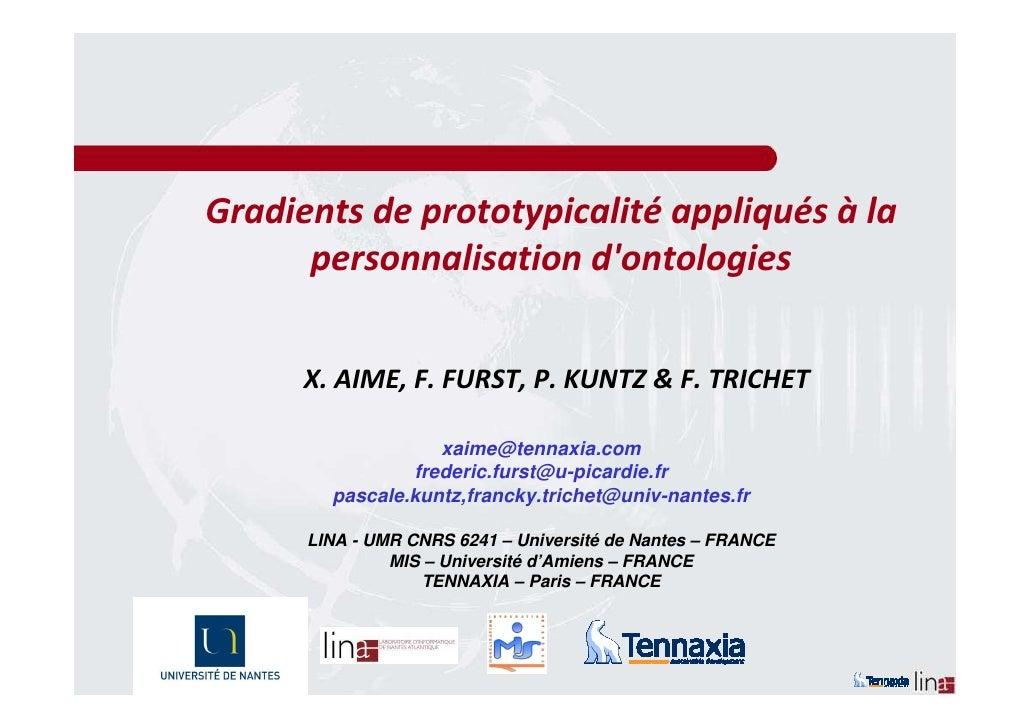Gradients de prototypicalité appliqués à la       personnalisation d'ontologies         X. AIME, F. FURST, P. KUNTZ & F. T...