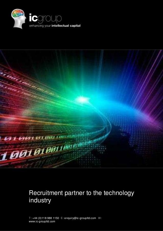 Recruitment partner to the technologyindustryT: +44 (0)118 988 1150 E: enquiry@ic-groupltd.com W :www.ic-groupltd.com