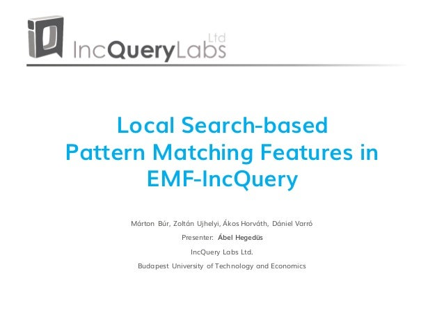 Local Search-based Pattern Matching Features in EMF-IncQuery 2015. 07. 22. 1Local search-based pattern matching features i...