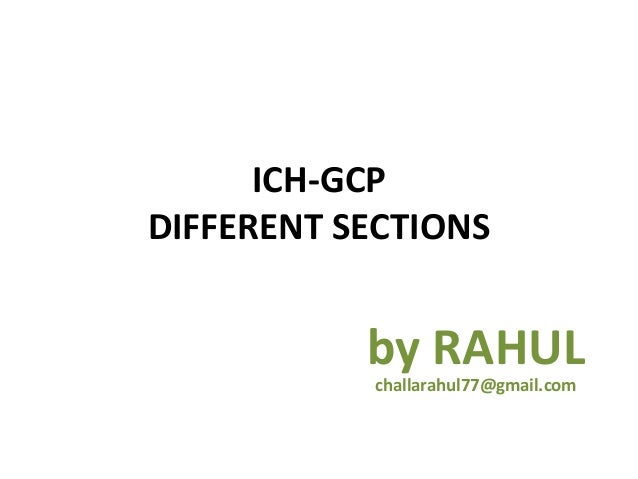ICH-GCPDIFFERENT SECTIONS           by RAHUL           challarahul77@gmail.com