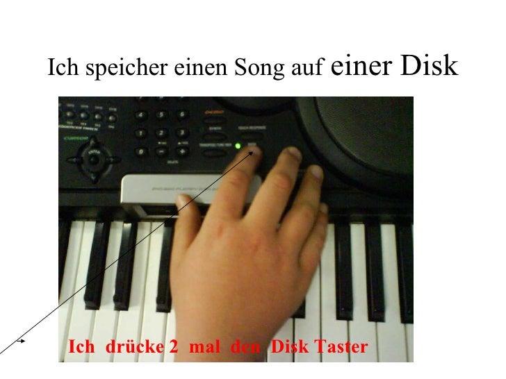 Ich speicher einen Song auf  einer Disk <ul><ul><li>Ich  drücke 2  mal  den  Disk Taster </li></ul></ul>