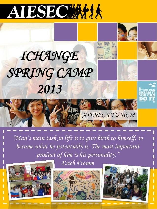 """ICHANGESPRING CAMP    2013                              AIESEC FTU HCM""""Man's main task in life is to give birth to himself..."""