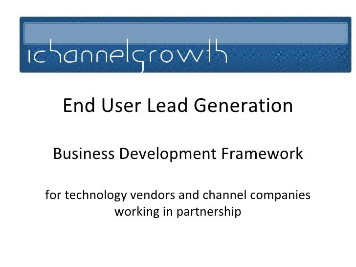 End User Lead Generation Business Development Framework for technology vendors and channel companies working in partnership