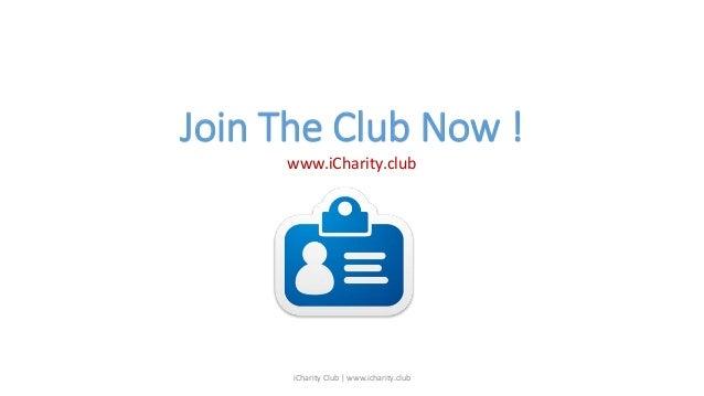 Join The Club Now ! www.iCharity.club iCharity Club | www.icharity.club