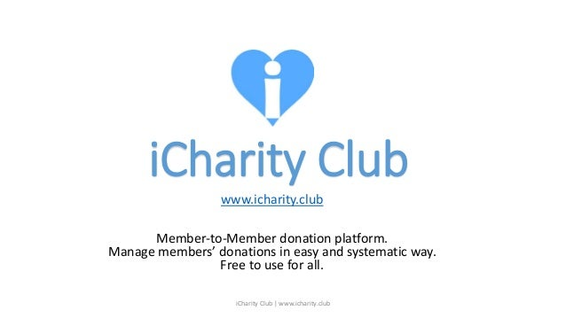 iCharity Club www.icharity.club Member-to-Member donation platform. Manage members' donations in easy and systematic way. ...